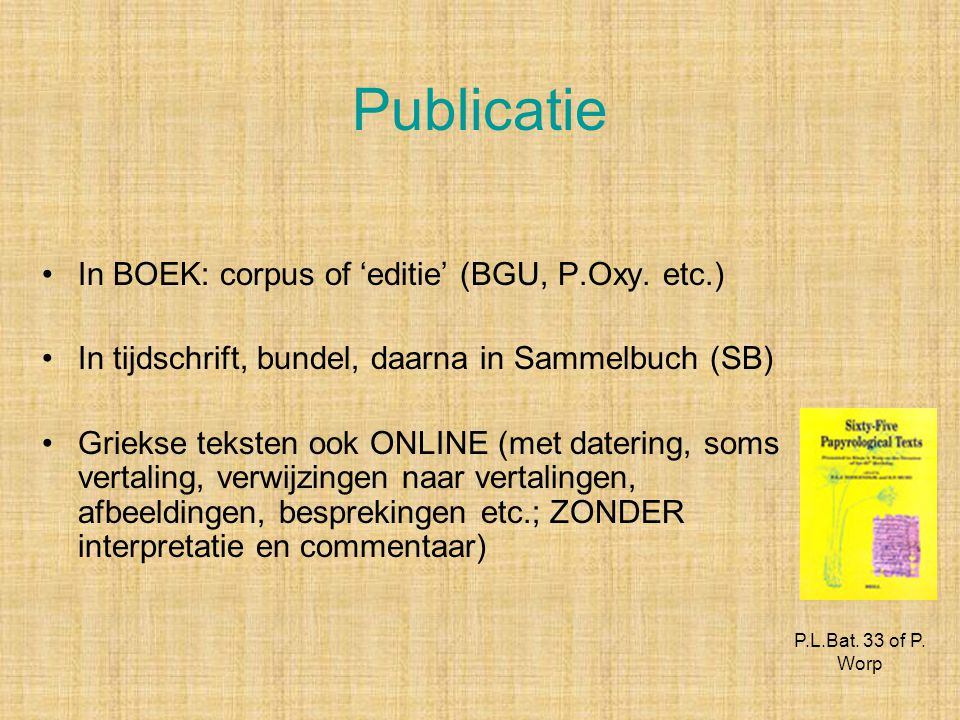 Publicatie In BOEK: corpus of 'editie' (BGU, P.Oxy. etc.)