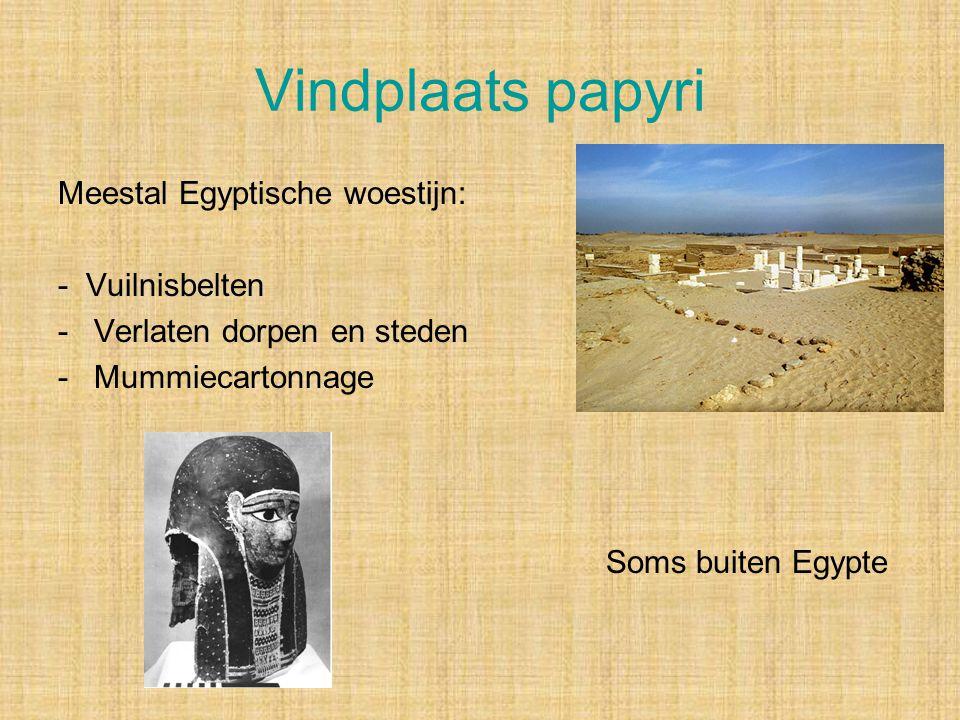 Vindplaats papyri Meestal Egyptische woestijn: - Vuilnisbelten