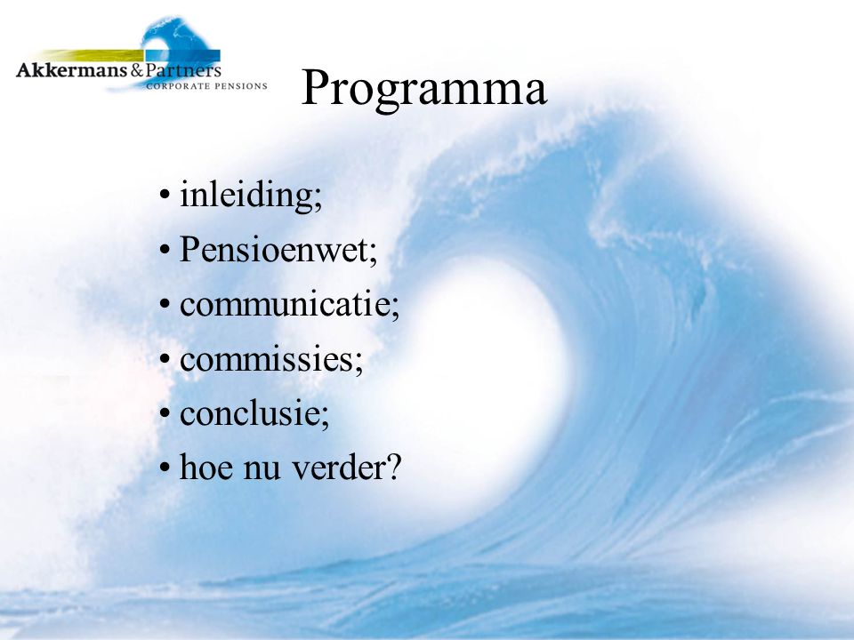 Programma inleiding; Pensioenwet; communicatie; commissies; conclusie;