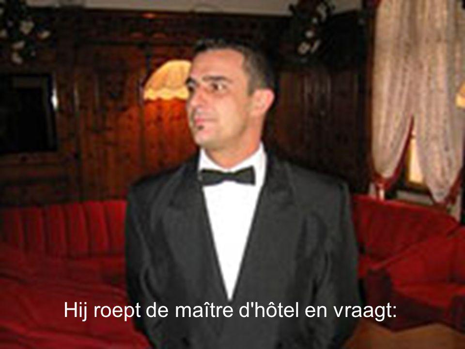 Hij roept de maître d hôtel en vraagt: