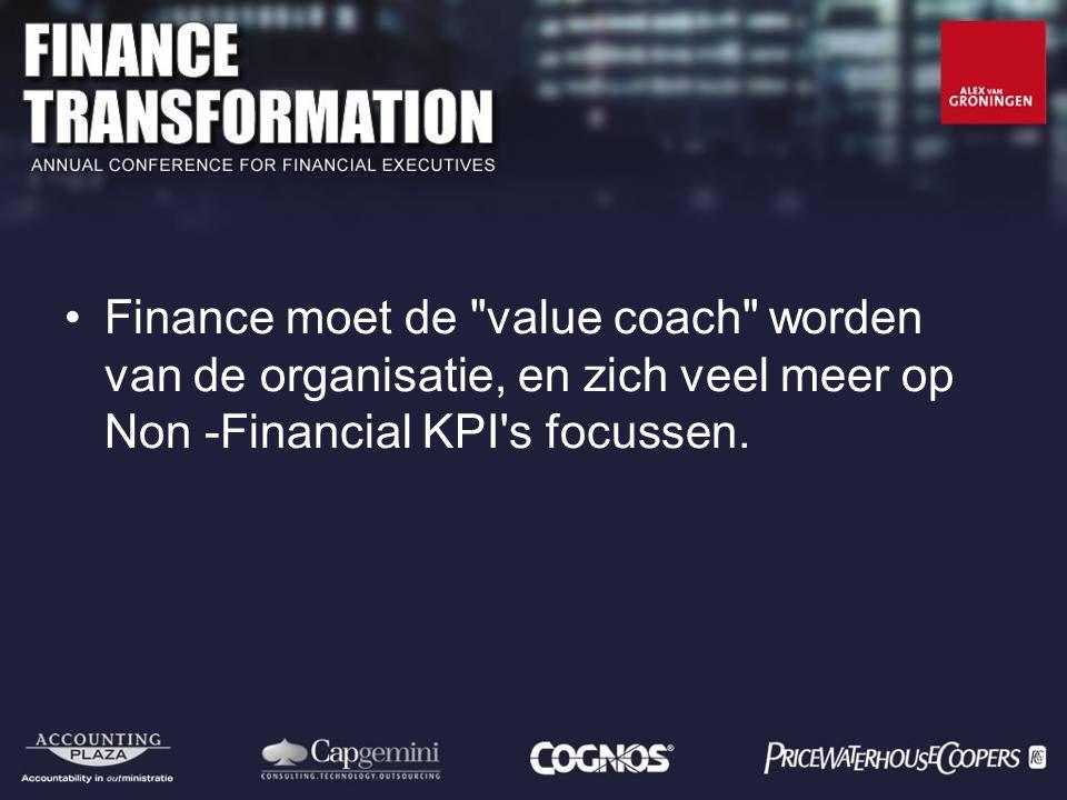 Finance moet de value coach worden van de organisatie, en zich veel meer op Non -Financial KPI s focussen.