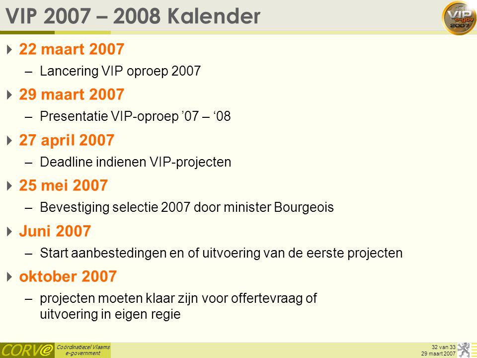 VIP 2007 – 2008 Kalender 22 maart 2007 29 maart 2007 27 april 2007