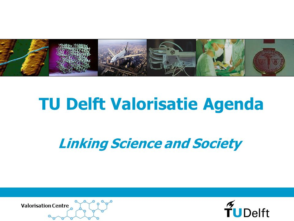 TU Delft Valorisatie Agenda Linking Science and Society