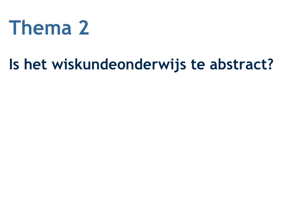 Thema 2 Is het wiskundeonderwijs te abstract