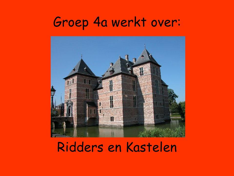 Groep 4a werkt over: Ridders en Kastelen
