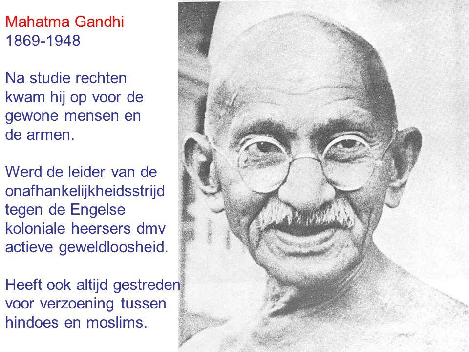 Mahatma Gandhi 1869-1948. Na studie rechten. kwam hij op voor de. gewone mensen en. de armen. Werd de leider van de.