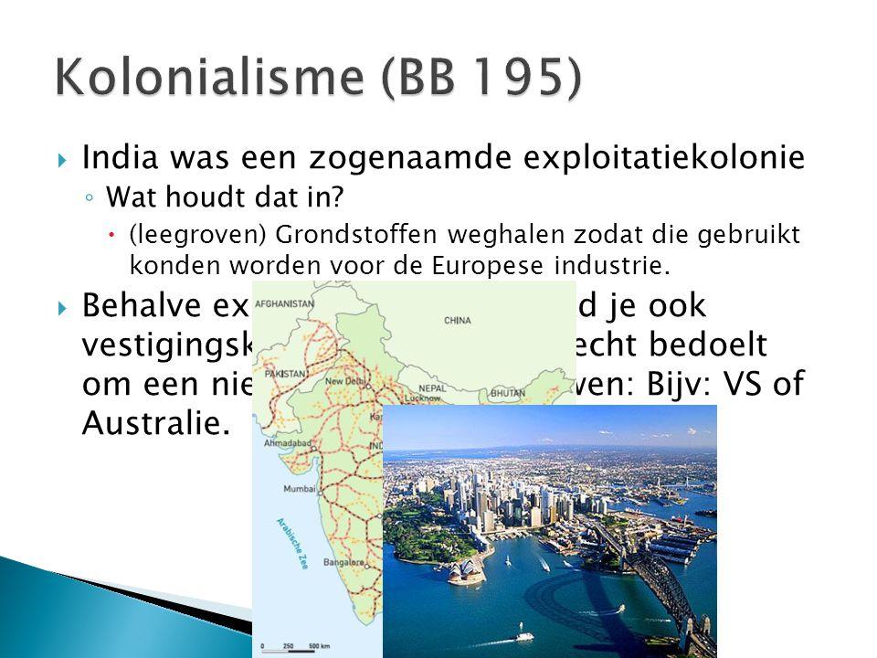 Kolonialisme (BB 195) India was een zogenaamde exploitatiekolonie