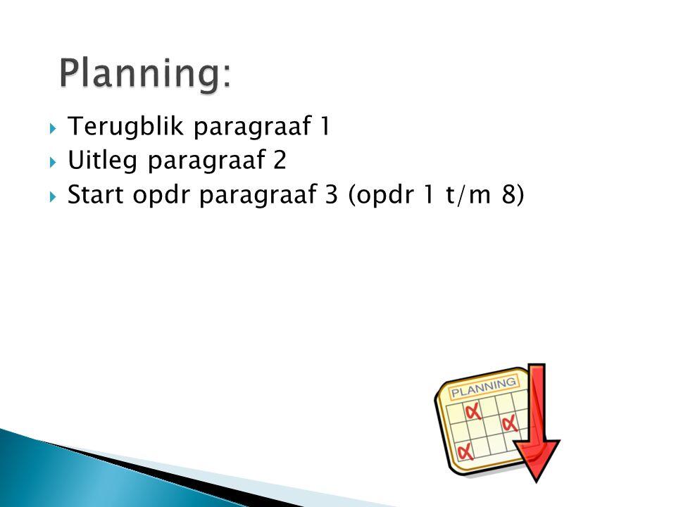 Planning: Terugblik paragraaf 1 Uitleg paragraaf 2