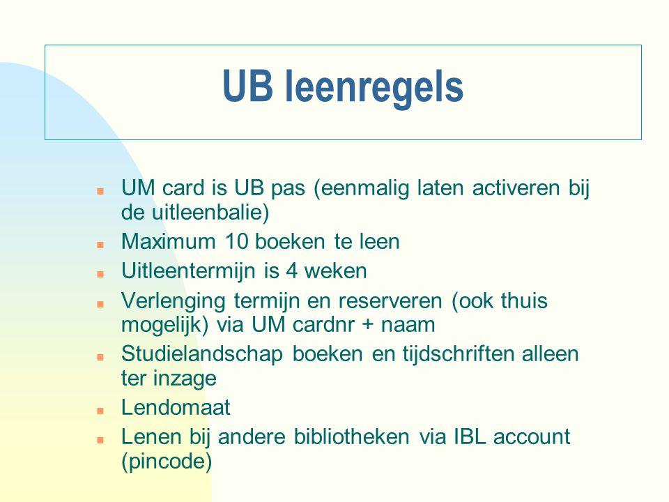 UB leenregels UM card is UB pas (eenmalig laten activeren bij de uitleenbalie) Maximum 10 boeken te leen.