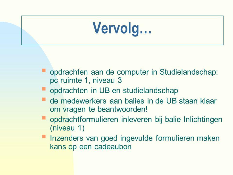 Vervolg… opdrachten aan de computer in Studielandschap: pc ruimte 1, niveau 3. opdrachten in UB en studielandschap.