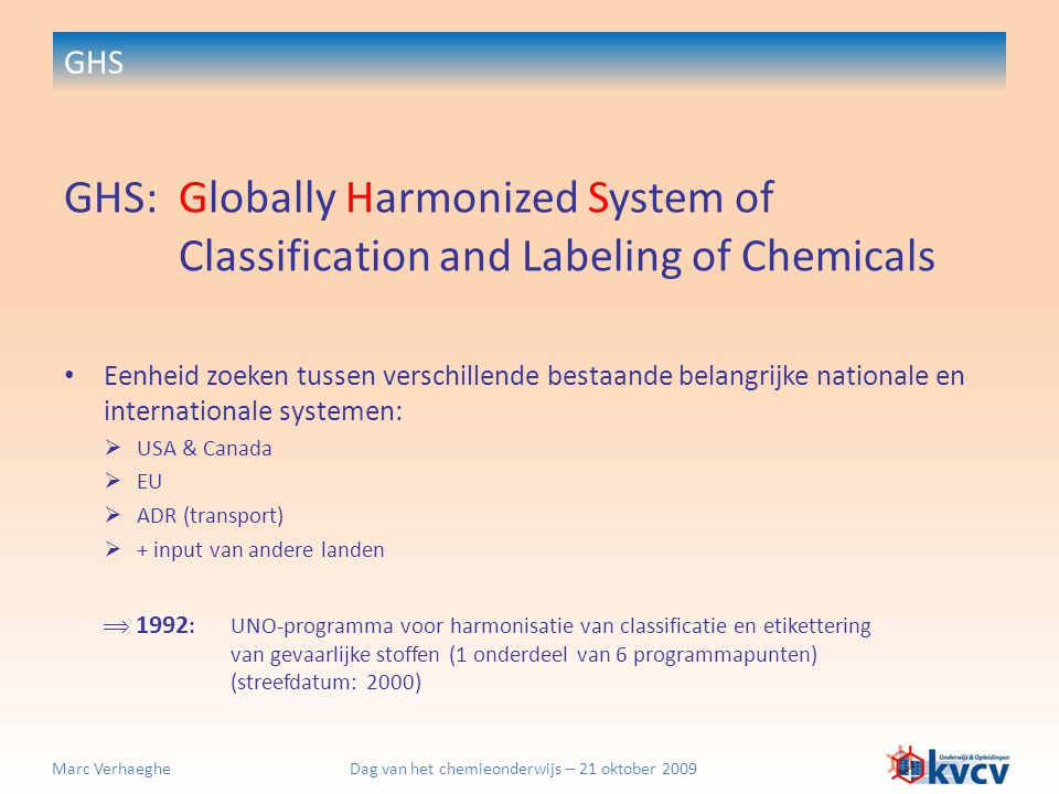 GHS GHS: Globally Harmonized System of Classification and Labeling of Chemicals.