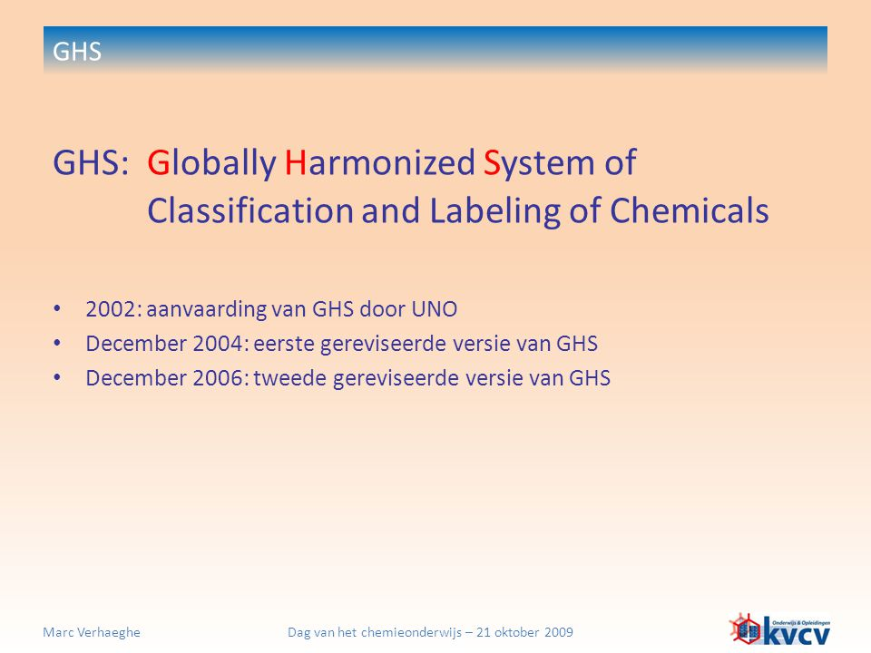 GHS GHS: Globally Harmonized System of Classification and Labeling of Chemicals. 2002: aanvaarding van GHS door UNO.
