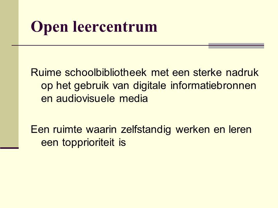 Open leercentrum Ruime schoolbibliotheek met een sterke nadruk op het gebruik van digitale informatiebronnen en audiovisuele media.
