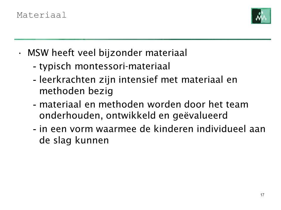Materiaal MSW heeft veel bijzonder materiaal. typisch montessori-materiaal. leerkrachten zijn intensief met materiaal en methoden bezig.