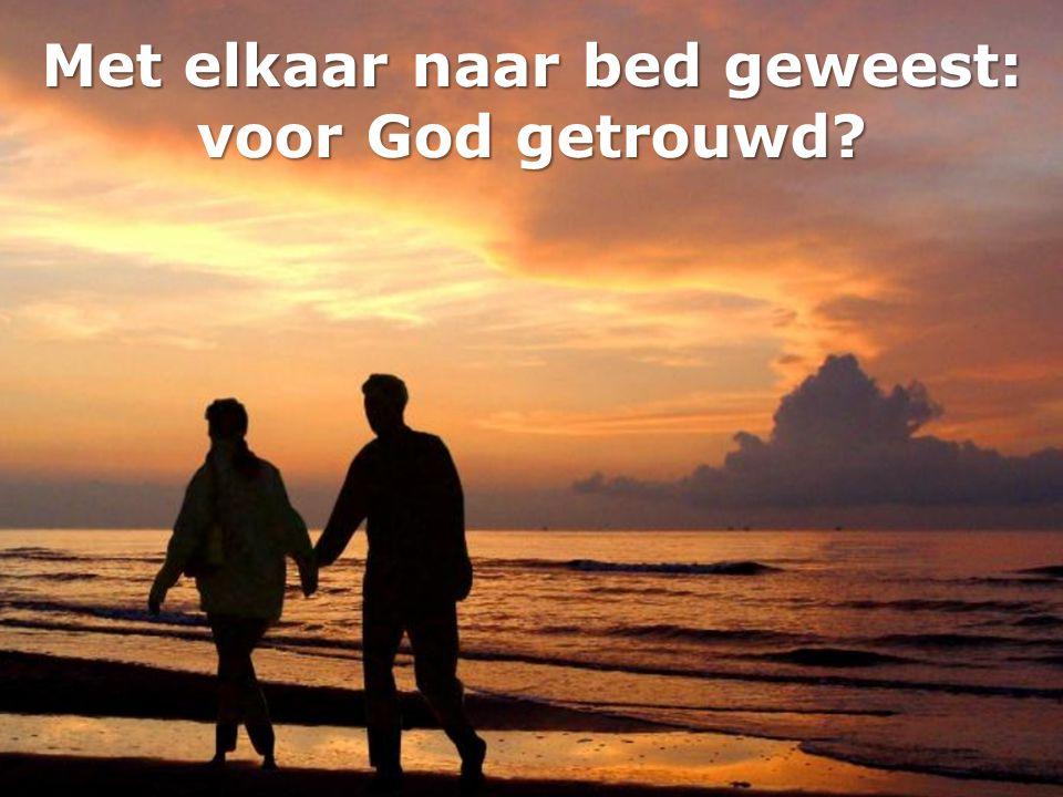 Met elkaar naar bed geweest: voor God getrouwd