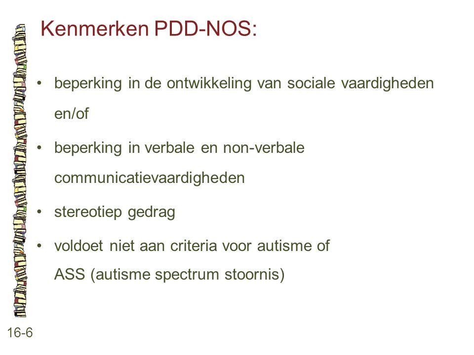 Kenmerken PDD-NOS: • beperking in de ontwikkeling van sociale vaardigheden en/of. • beperking in verbale en non-verbale communicatievaardigheden.