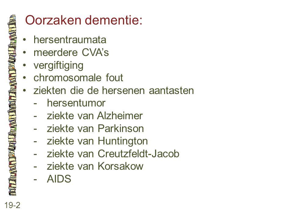 Oorzaken dementie: • hersentraumata • meerdere CVA's • vergiftiging