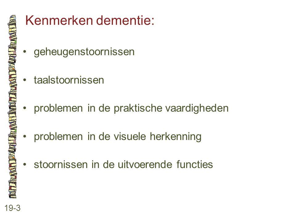 Kenmerken dementie: • geheugenstoornissen • taalstoornissen