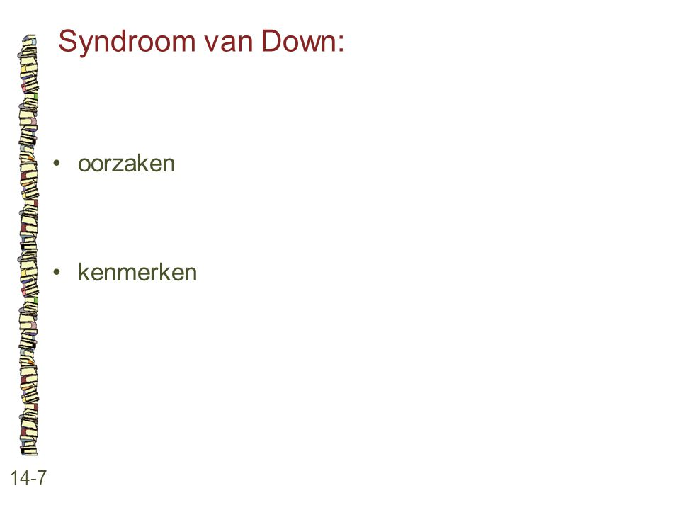 Syndroom van Down: • oorzaken • kenmerken 14-7