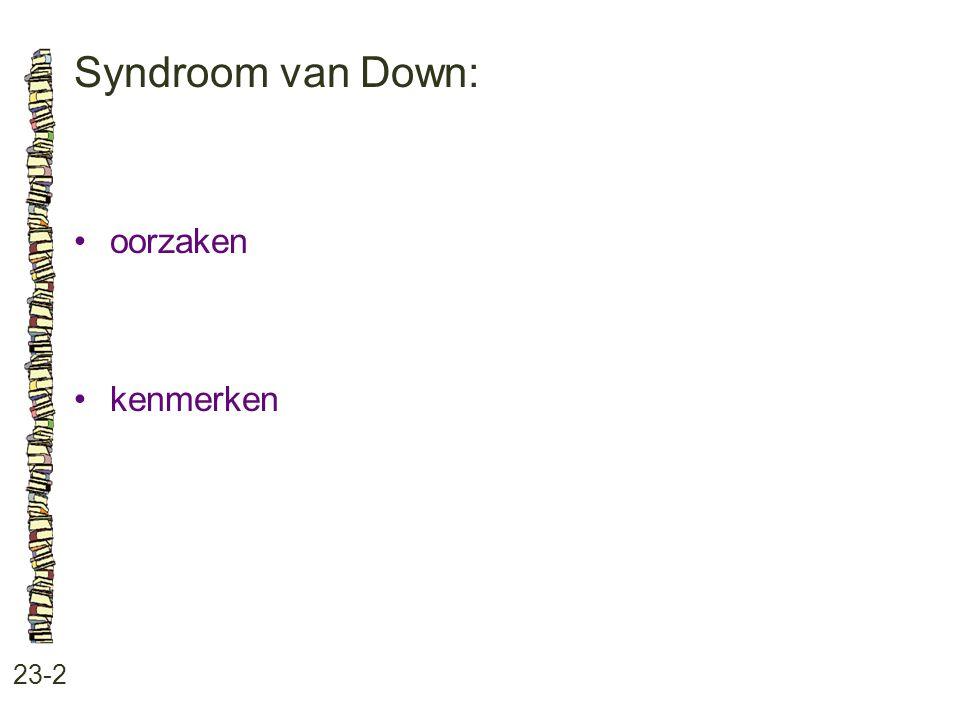 Syndroom van Down: • oorzaken • kenmerken 23-2