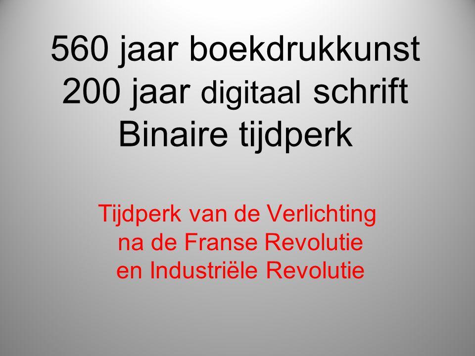 560 jaar boekdrukkunst 200 jaar digitaal schrift Binaire tijdperk