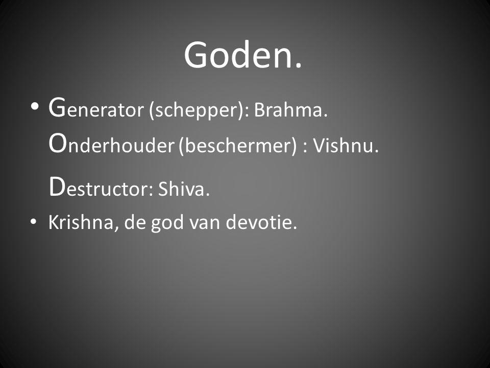 Goden. Generator (schepper): Brahma. Onderhouder (beschermer) : Vishnu.