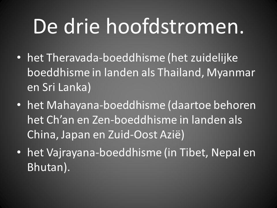 De drie hoofdstromen. het Theravada-boeddhisme (het zuidelijke boeddhisme in landen als Thailand, Myanmar en Sri Lanka)