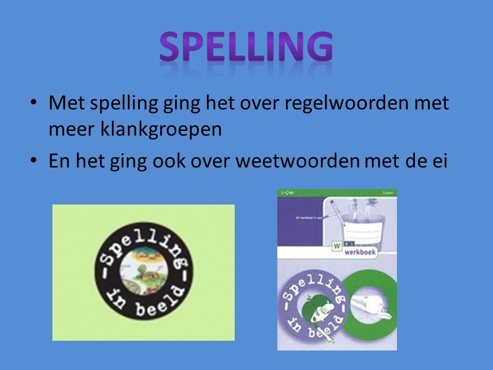 spelling Met spelling ging het over regelwoorden met meer klankgroepen