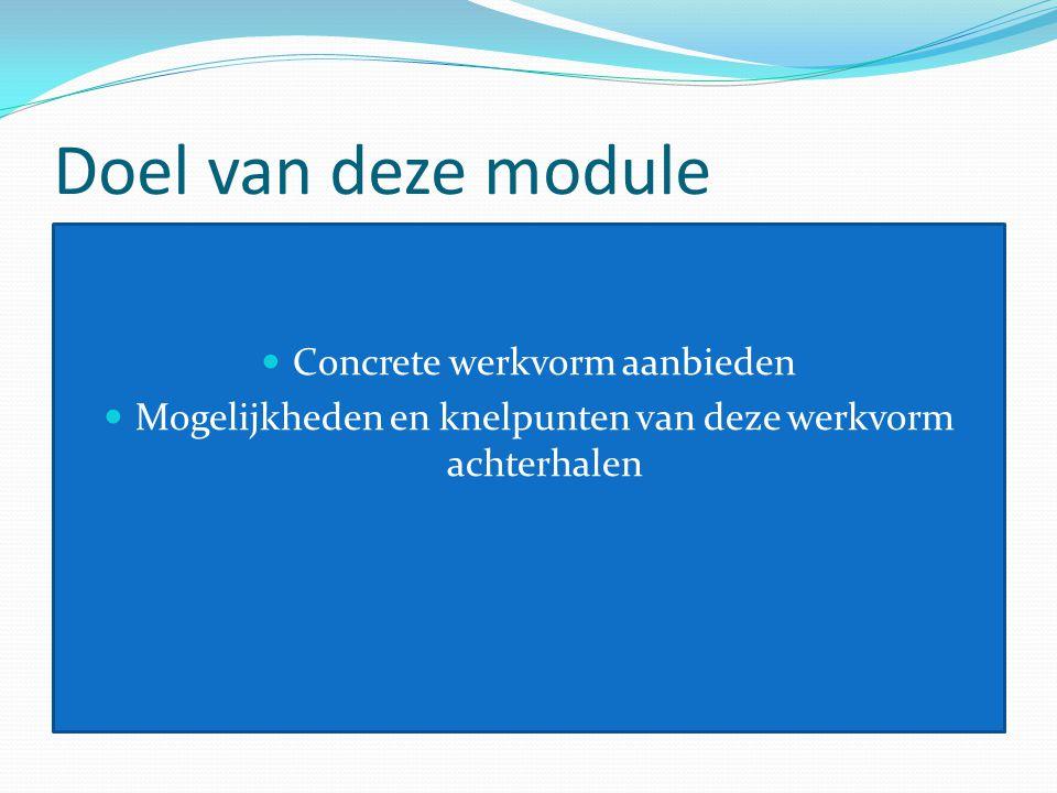 Doel van deze module Concrete werkvorm aanbieden