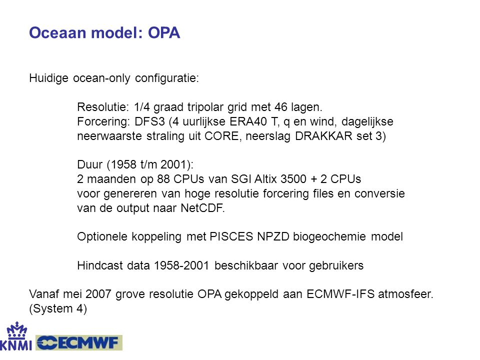 Oceaan model: OPA Huidige ocean-only configuratie:
