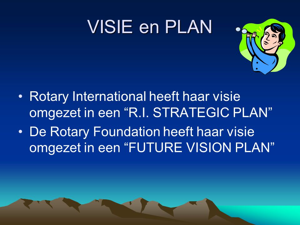 VISIE en PLAN Rotary International heeft haar visie omgezet in een R.I. STRATEGIC PLAN