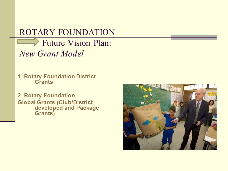 ROTARY FOUNDATION Future Vision Plan: New Grant Model