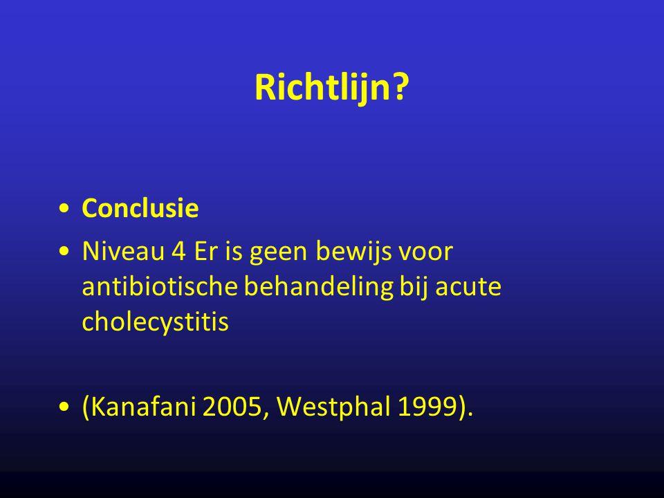 Richtlijn Conclusie. Niveau 4 Er is geen bewijs voor antibiotische behandeling bij acute cholecystitis.