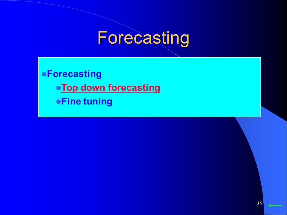 Forecasting Forecasting Top down forecasting Fine tuning