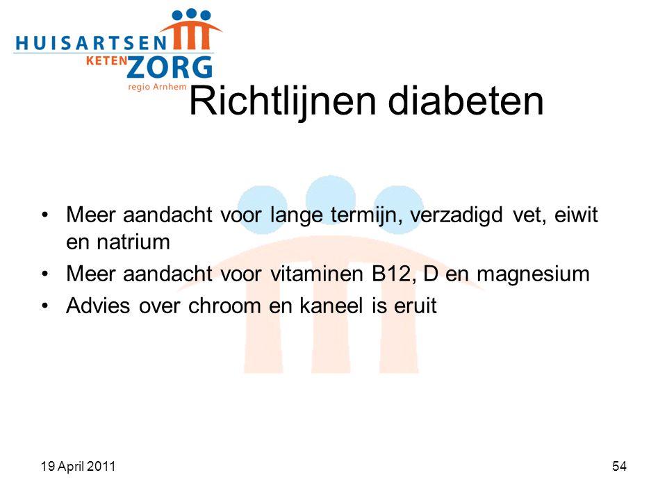 Richtlijnen diabeten Meer aandacht voor lange termijn, verzadigd vet, eiwit en natrium. Meer aandacht voor vitaminen B12, D en magnesium.