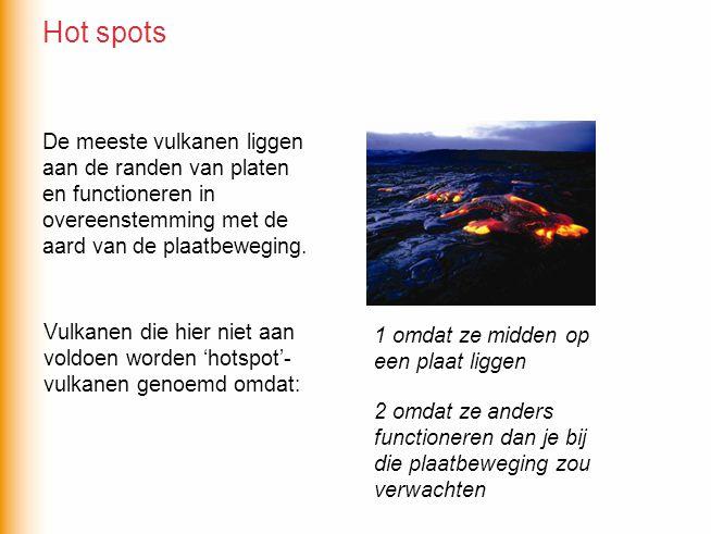 Hot spots De meeste vulkanen liggen aan de randen van platen