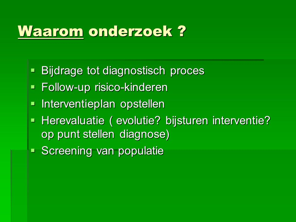 Waarom onderzoek Bijdrage tot diagnostisch proces