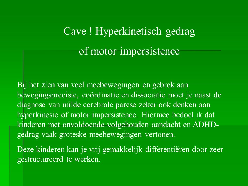 Cave ! Hyperkinetisch gedrag of motor impersistence
