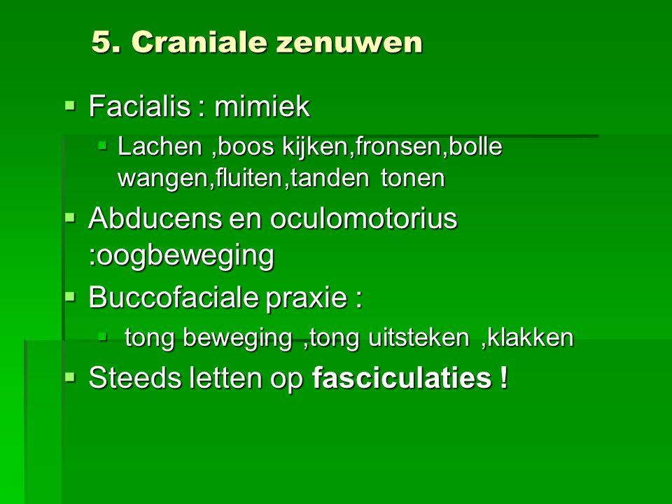 Abducens en oculomotorius :oogbeweging Buccofaciale praxie :