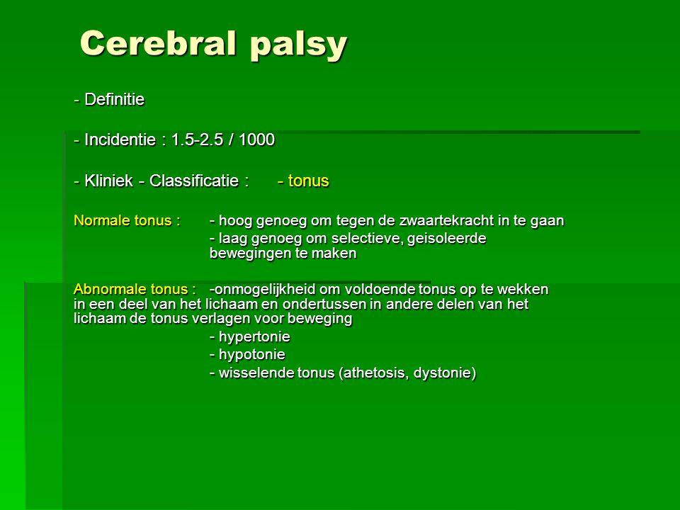Cerebral palsy Definitie Incidentie : 1.5-2.5 / 1000