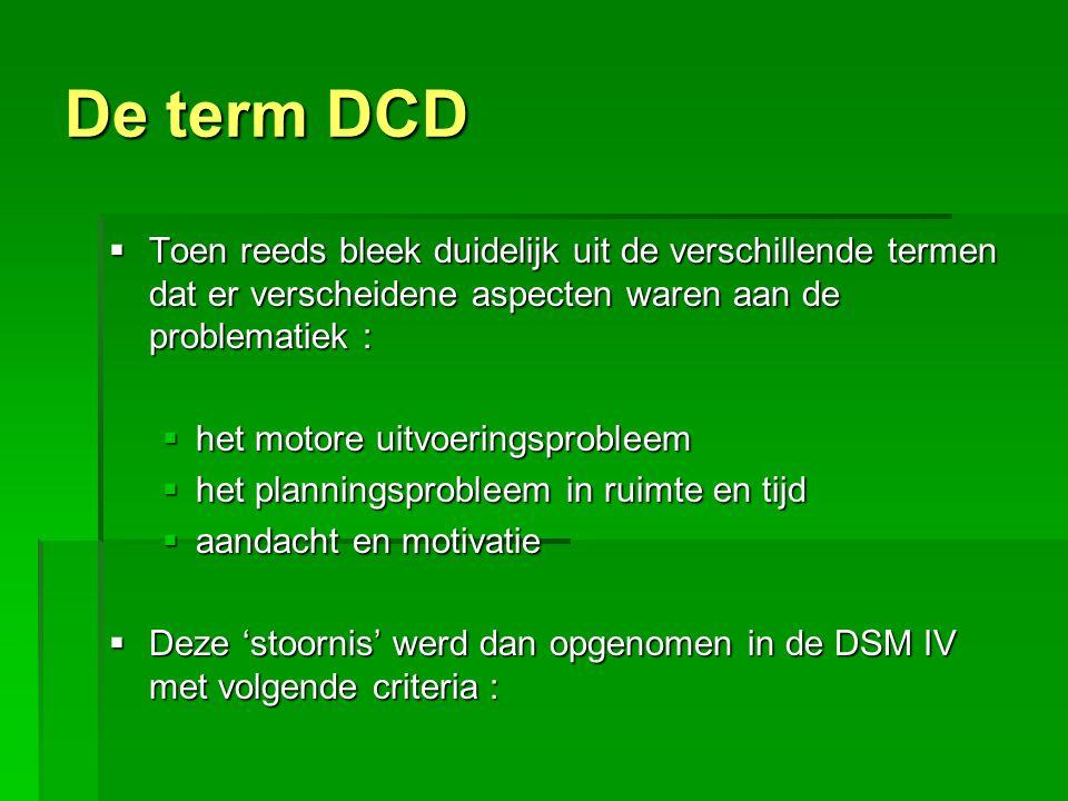 De term DCD Toen reeds bleek duidelijk uit de verschillende termen dat er verscheidene aspecten waren aan de problematiek :