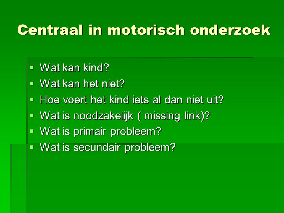 Centraal in motorisch onderzoek
