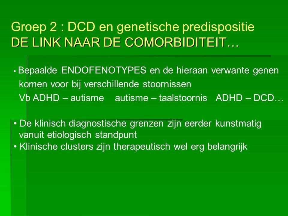 Groep 2 : DCD en genetische predispositie DE LINK NAAR DE COMORBIDITEIT…