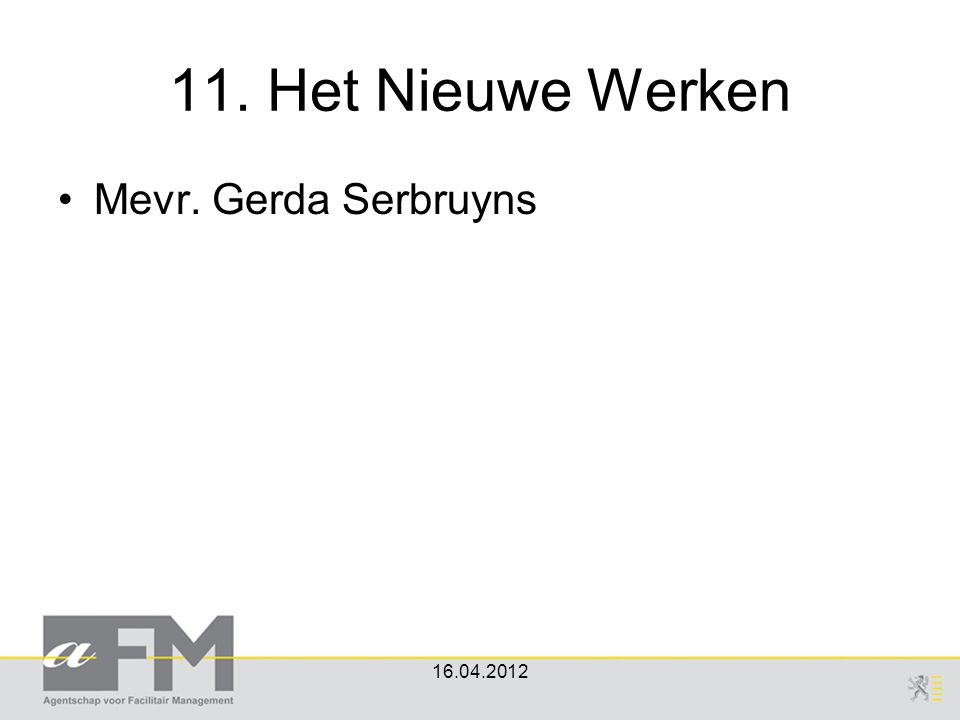 11. Het Nieuwe Werken Mevr. Gerda Serbruyns 16.04.2012