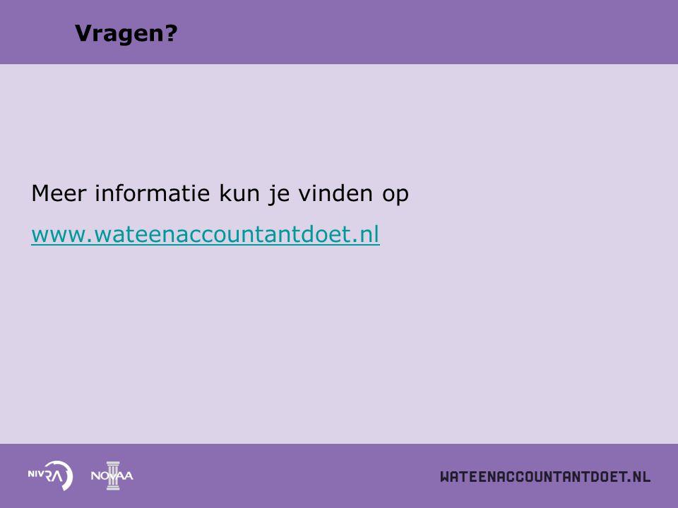 Vragen Meer informatie kun je vinden op www.wateenaccountantdoet.nl