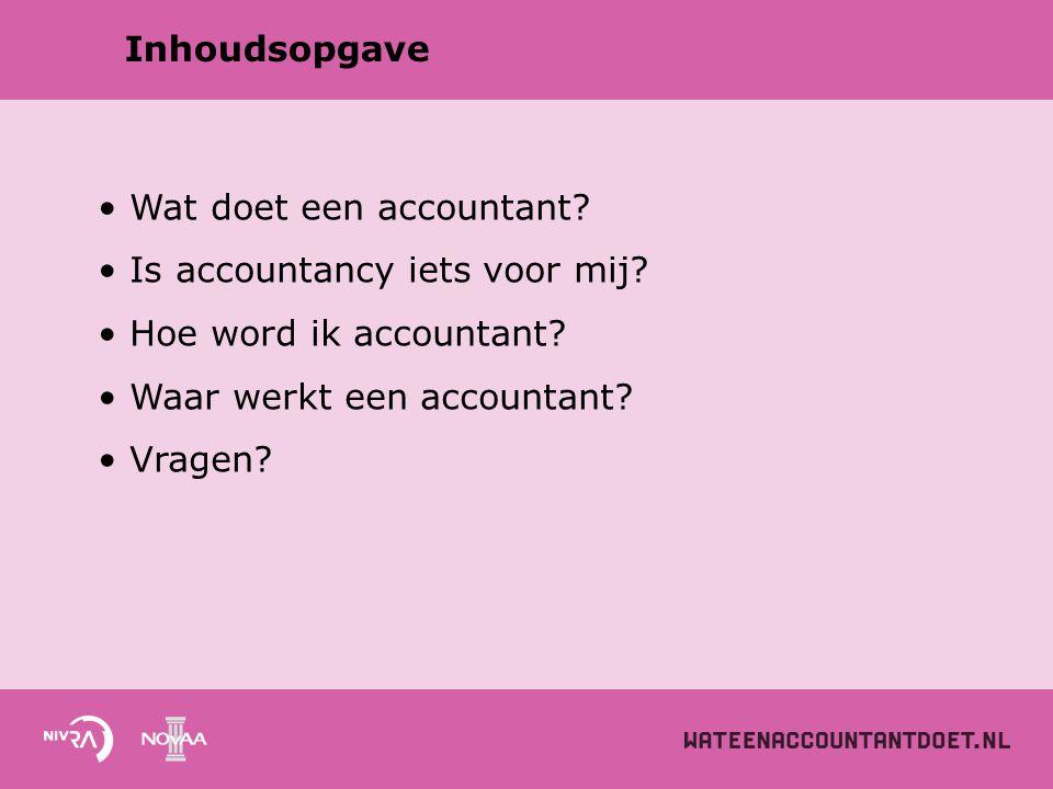 Inhoudsopgave Wat doet een accountant Is accountancy iets voor mij Hoe word ik accountant Waar werkt een accountant