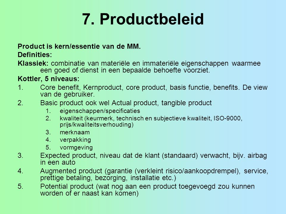 7. Productbeleid Product is kern/essentie van de MM. Definities: