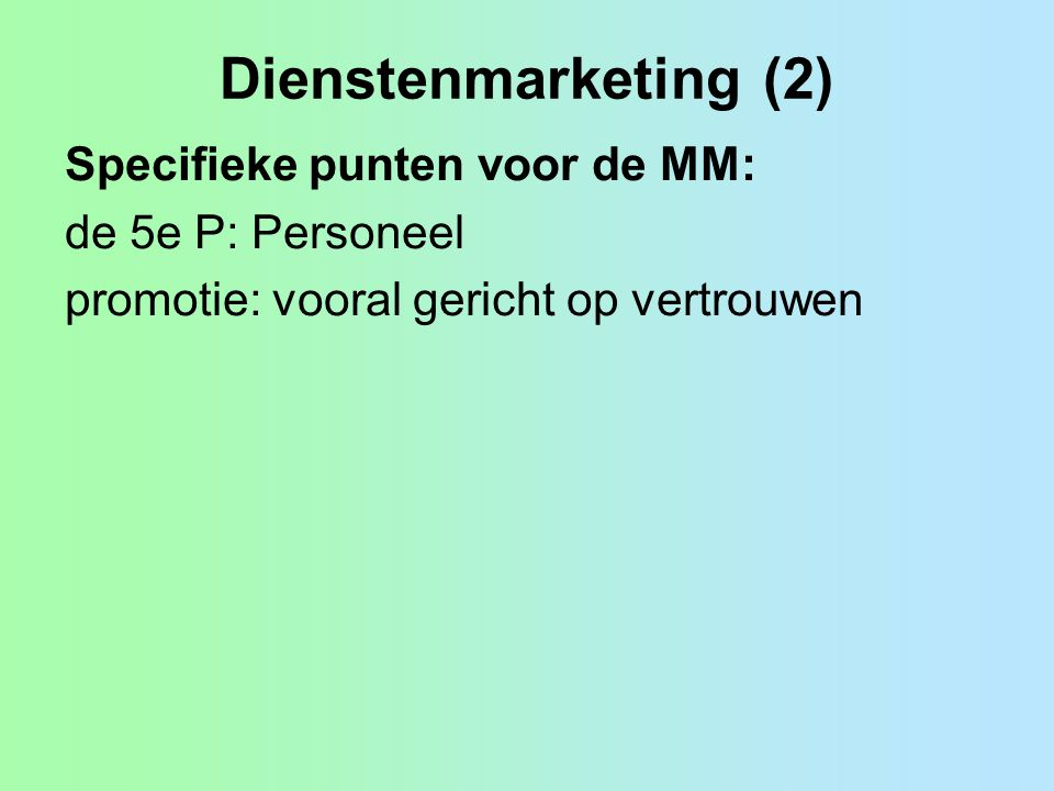 Dienstenmarketing (2) Specifieke punten voor de MM: de 5e P: Personeel