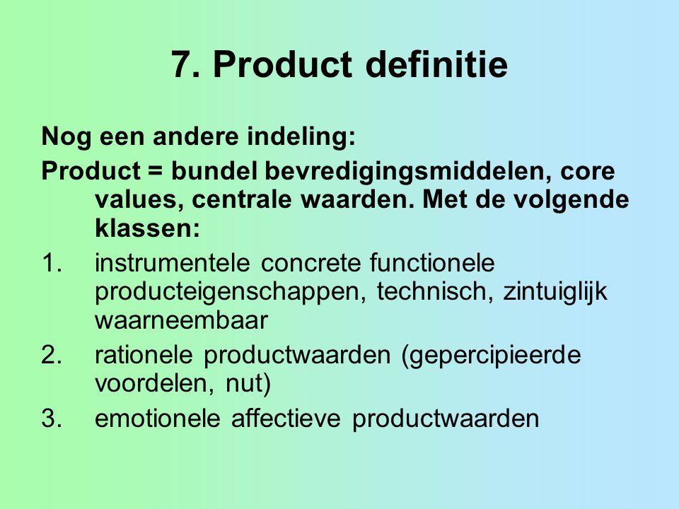 7. Product definitie Nog een andere indeling:
