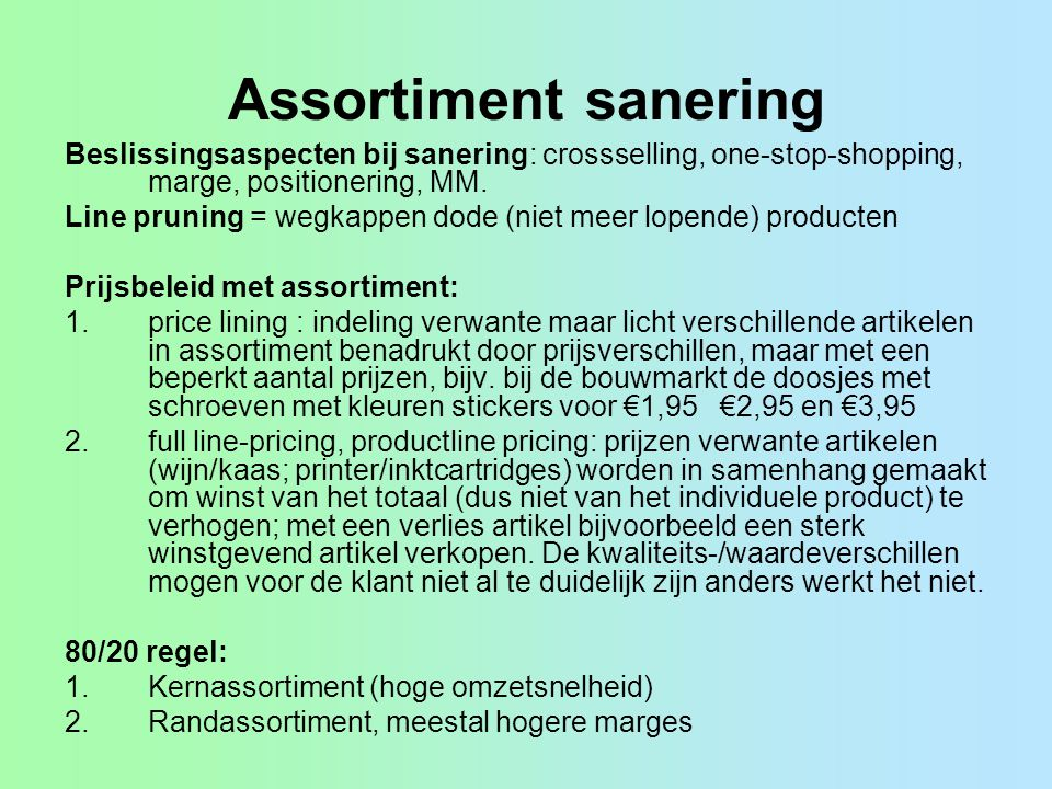 Assortiment sanering Beslissingsaspecten bij sanering: crossselling, one-stop-shopping, marge, positionering, MM.